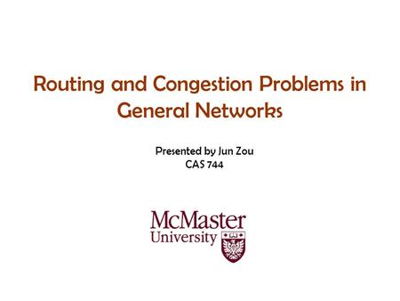 Routing and Congestion Problems in General Networks Presented by Jun Zou CAS 744.