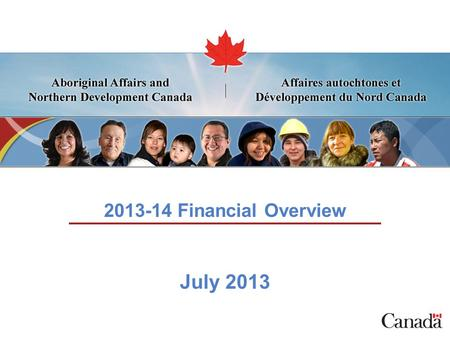 1 2013-14 Financial Overview July 2013. Page 2 Major Cost Drivers Existing Federal Obligations Federal obligations in treaties and law (e.g. Constitution.