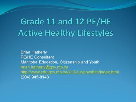 Brian Hatherly PE/HE Consultant Manitoba Education, Citizenship and Youth