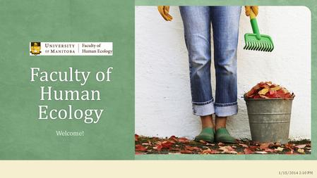 Faculty of Human Ecology Welcome! 1/15/2014 2:10 PM.