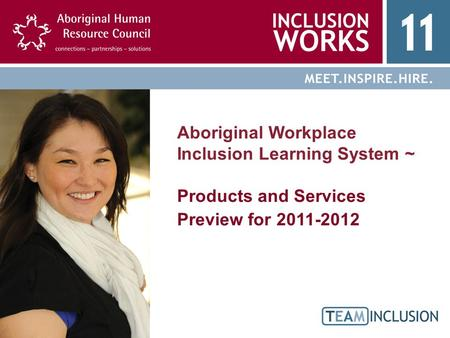 Aboriginal Workplace Inclusion Learning System ~ Products and Services Preview for 2011-2012.