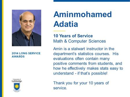 Aminmohamed Adatia 10 Years of Service Math & Computer Sciences Amin is a stalwart instructor in the department's statistics courses. His evaluations often.