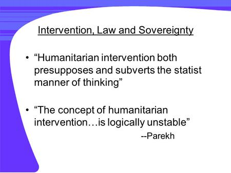 "Intervention, Law and Sovereignty ""Humanitarian intervention both presupposes and subverts the statist manner of thinking"" ""The concept of humanitarian."