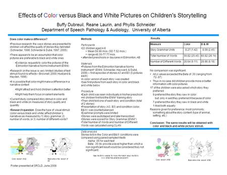 Effects of Color versus Black and White Pictures on Children's Storytelling Buffy Dubreuil, Reane Laurin, and Phyllis Schneider Department of Speech Pathology.