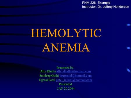 HEMOLYTIC ANEMIA Presented by: Ally Dhalla Sandeep Gothi Ujjwal.
