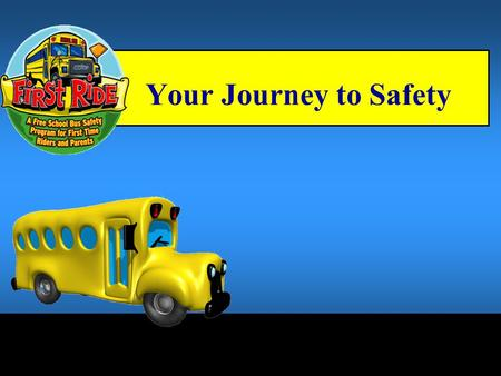 Your Journey to Safety This Program Has Been Brought to You by the Following School Divisions:
