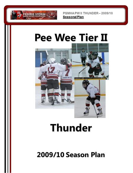 Pee Wee Tier II Thunder 2009/10 Season Plan PSMHA PW II THUNDER – 2009/10 Seasonal Plan.