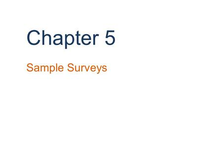Chapter 5 Sample Surveys. Background We have learned ways to display, describe, and summarize data, but have been limited to examining the particular.