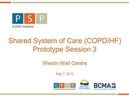Shared System of Care (COPD/HF) Prototype Session 3 Westin Wall Centre May 7, 2012.