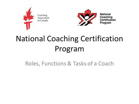National Coaching Certification Program Roles, Functions & Tasks of a Coach.