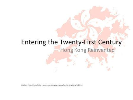 Entering the Twenty-First Century Hong Kong Reinvented Citation: