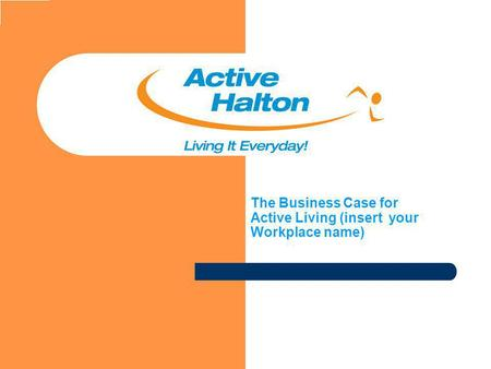 Jana The Business Case for Active Living (insert your Workplace name)