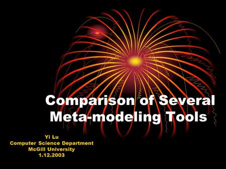 Comparison of Several Meta-modeling Tools Yi Lu Computer Science Department McGill University 1.12.2003.
