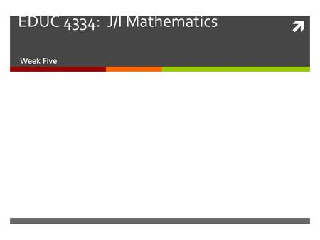  EDUC 4334: J/I Mathematics Week Five. J/I Math October 21 – 25 S5 Overview  Assignment Update (Problem Solving)  Interdisciplinary theme activity!