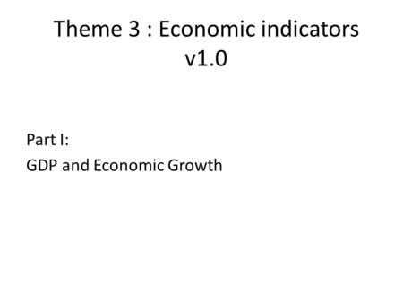 Theme 3 : Economic indicators v1.0 Part I: GDP and Economic Growth.