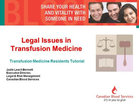 Legal Issues in Transfusion Medicine Legal Issues in Transfusion Medicine Transfusion Medicine Residents Tutorial Judie Leach Bennett Executive Director,