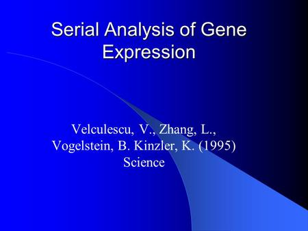 Serial Analysis of Gene Expression Velculescu, V., Zhang, L., Vogelstein, B. Kinzler, K. (1995) Science.
