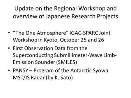 "Update on the Regional Workshop and overview of Japanese Research Projects ""The One Atmosphere"" IGAC-SPARC Joint Workshop in Kyoto, October 25 and 26 First."