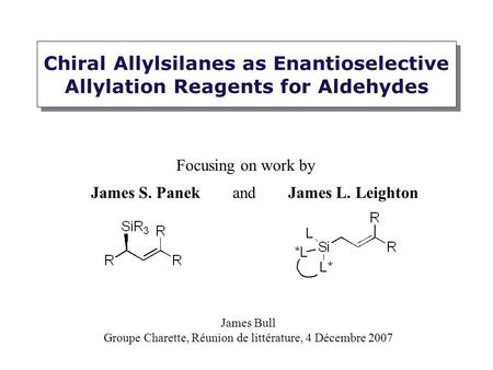 Chiral Allylsilanes as Enantioselective Allylation Reagents for Aldehydes Focusing on work by James Bull Groupe Charette, Réunion de littérature, 4 Décembre.