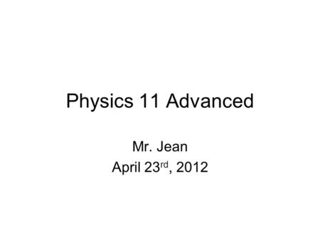 Physics 11 Advanced Mr. Jean April 23 rd, 2012. The plan: Video clip of the day Return Quiz Review Quiz Check homework problems Conservation of energy.