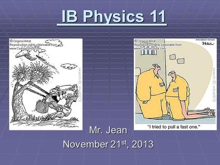 Mr. Jean November 21 st, 2013 IB Physics 11 IB Physics 11.