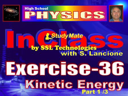 Part 1 /3 High School by SSL Technologies Physics Ex-36 Click Kinetic energy is energy of motion. The faster an object is moving, the more kinetic energy.