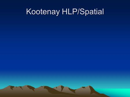 Kootenay HLP/Spatial. Objective of the Review To support government in determining whether the HLPO, including both efforts to interpret and implement.