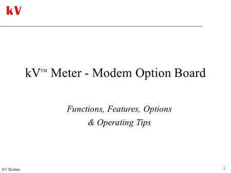 1 kV Modem kV ™ Meter - Modem Option Board Functions, Features, Options & Operating Tips.