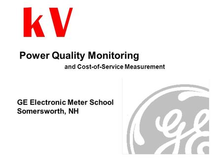 Power Quality Monitoring and Cost-of-Service Measurement GE Electronic Meter School Somersworth, NH.