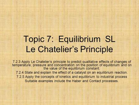Topic 7: Equilibrium SL Le Chatelier's Principle 7.2.3 Apply Le Chatelier's principle to predict qualitative effects of changes of temperature, pressure.