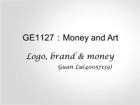 GE1127 : Money and Art Logo, brand & money Guan Lu(40057139)