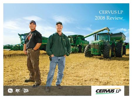 CERVUS LP 2008 Review. April 30, 2009 Stock Price Outstanding Units: 9,387,853 Unit Price: $13.00 Market Cap: $122 million Monthly Distribution: $0.09.