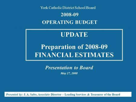 Presentation to Board May 27, 2008 Presented by: J. A. Sabo, Associate Director – Leading Services & Treasurer of the Board 2008-09 OPERATING BUDGET York.