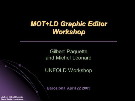Author: Gilbert Paquette Reuse freely – Just quote MOT+LD Graphic Editor Workshop MOT+LD Graphic Editor Workshop _________________________________ Gilbert.
