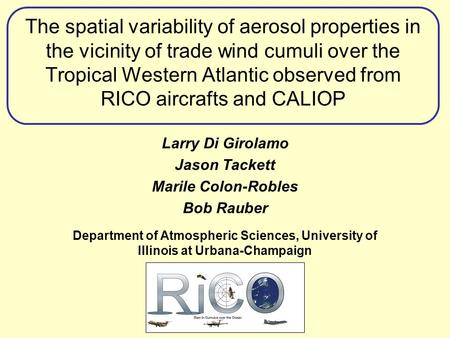 The spatial variability of aerosol properties in the vicinity of trade wind cumuli over the Tropical Western Atlantic observed from RICO aircrafts and.