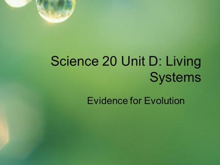 Science 20 Unit D: Living Systems Evidence for Evolution.
