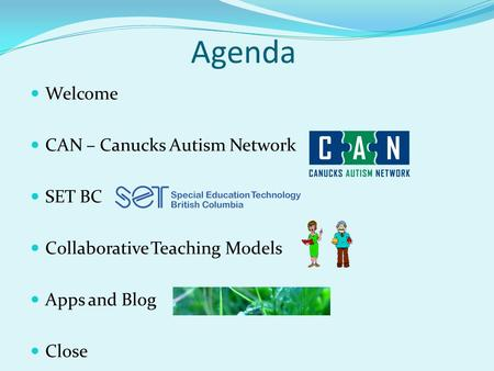 Agenda Welcome CAN – Canucks Autism Network SET BC Collaborative Teaching Models Apps and Blog Close.