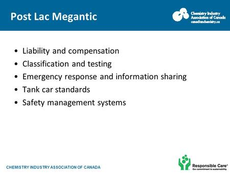 CHEMISTRY INDUSTRY ASSOCIATION OF CANADA Post Lac Megantic Liability and compensation Classification and testing Emergency response and information sharing.
