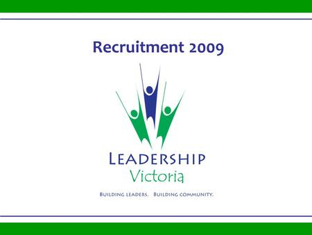 Recruitment 2009. Building Leaders – Building Communities Our Mission To develop well-informed leaders who are passionately engaged in building a vibrant.