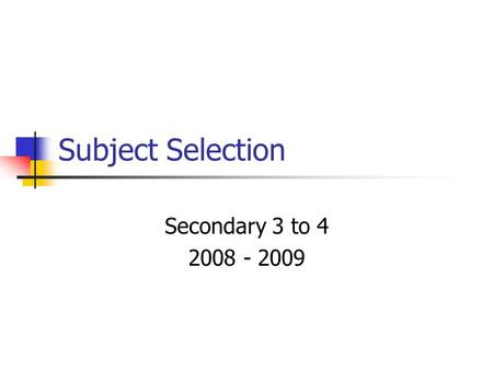 Subject Selection Secondary 3 to 4 2008 - 2009. Right Now… Secondary III students are taking the following courses: English French Math Science & Technology.