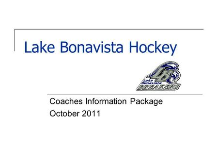 Lake Bonavista Hockey Coaches Information Package October 2011.