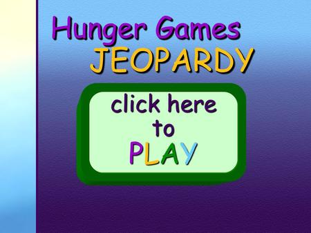 Hunger Games JEOPARDY JEOPARDY click here to PLAY.