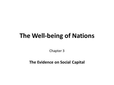 The Well-being of Nations Chapter 3 The Evidence on Social Capital.