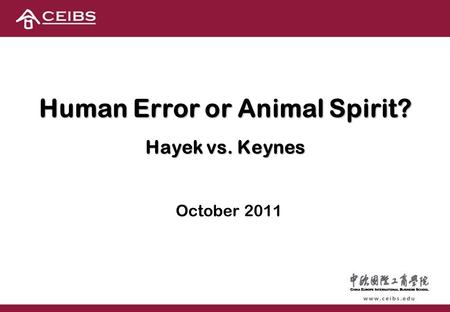 Human Error or Animal Spirit? Hayek vs. Keynes October 2011.