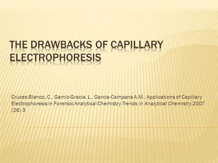 Cruces-Blanco, C., Gamiz-Gracia, L., Garcia-Campana A.M., Applications of Capillary Electrophoresis in Forensic Analytical Chemistry Trends in Analytical.