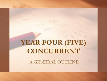 YEAR FOUR (FIVE) CONCURRENT A GENERAL OUTLINE CONGRATULATIONS! You Are Nearing The End!!!