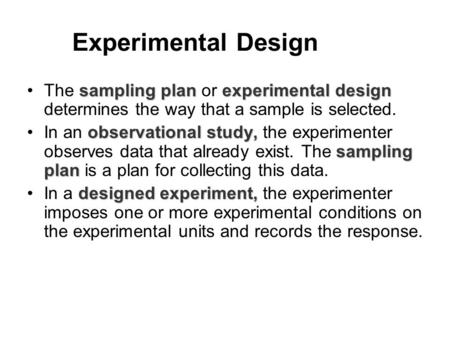 Experimental Design sampling plan experimental designThe sampling plan or experimental design determines the way that a sample is selected. observational.