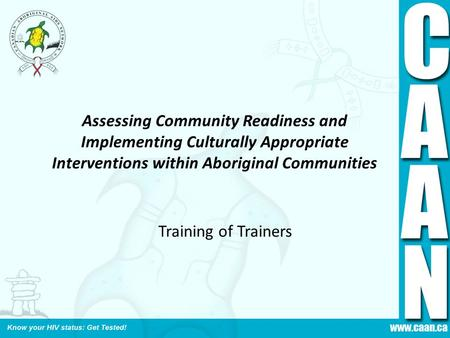Assessing Community Readiness and Implementing Culturally Appropriate Interventions within Aboriginal Communities Training of Trainers.