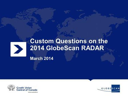 1 Custom Questions on the 2014 GlobeScan RADAR March 2014.