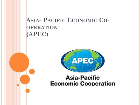 A SIA - P ACIFIC E CONOMIC C O - OPERATION (APEC).